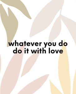 whatever you do do it with love